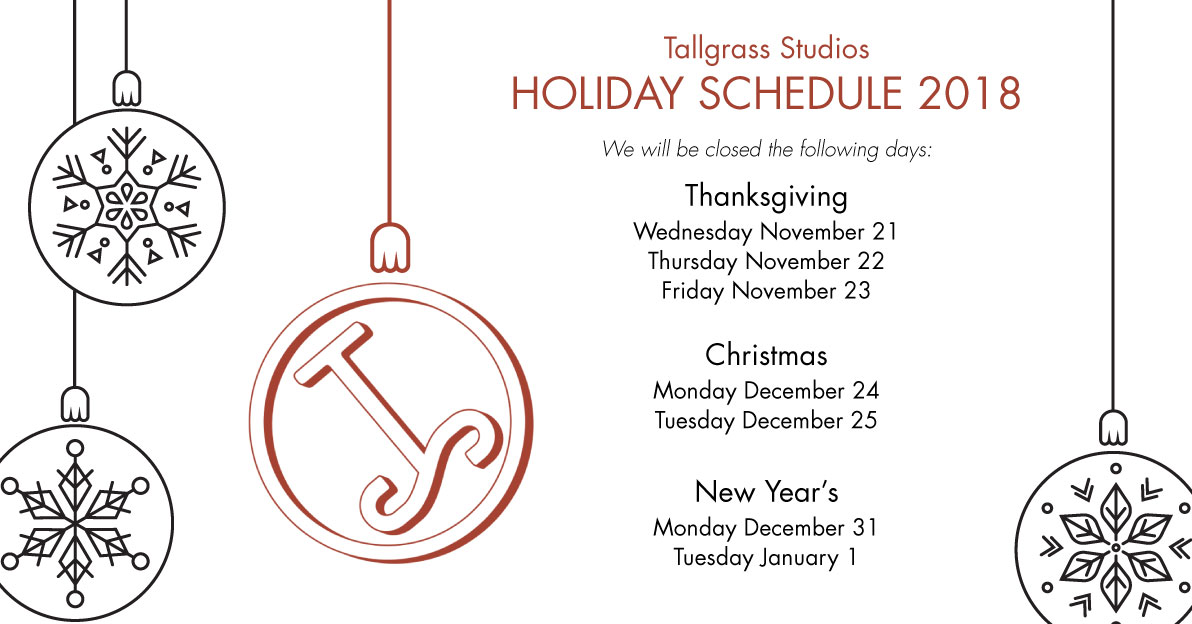 Tallgrass Studios Holiday Schedule